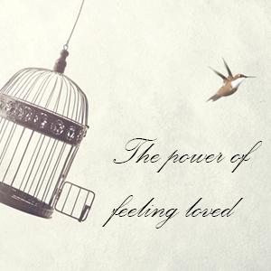 The Power of Feeling Loved