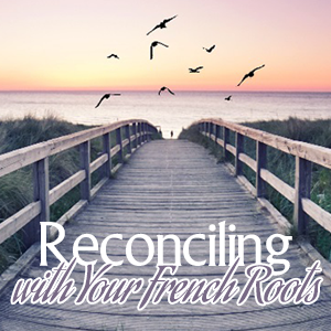 Reconciling to Your French Roots