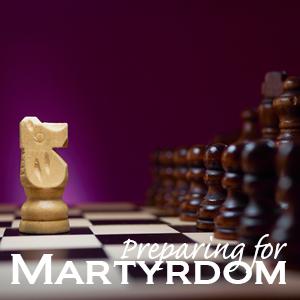 Preparing for Martyrdom