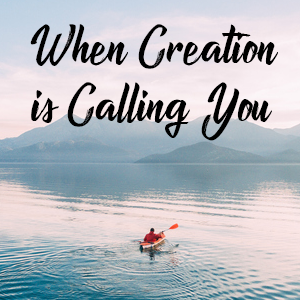 When Creation is Calling You